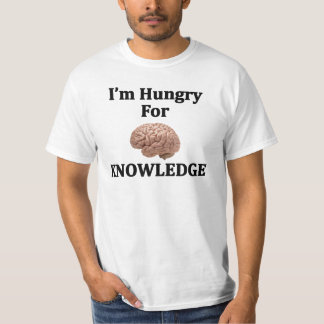 I'm Hungry For Knowledge T-Shirt