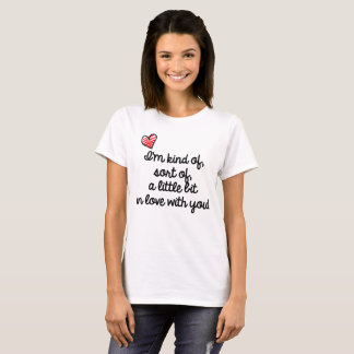 I'm kind of in love with you T-Shirt