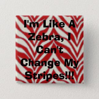 I'm Like A Zebra, I Can't Change My Stripes!!! 15 Cm Square Badge