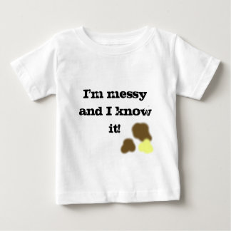 I'm messy and I know it! t-shirt