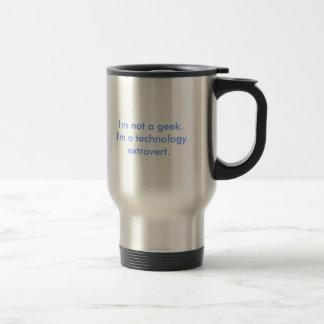 I'm not a geek.I'm a technology extrovert. Stainless Steel Travel Mug