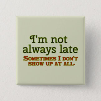 I'm Not Always Late 15 Cm Square Badge