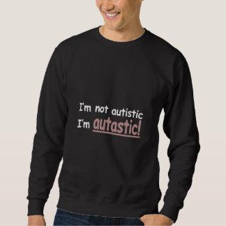 I'm not Autistic I'm Autastic! (Autism Awareness) Sweatshirt
