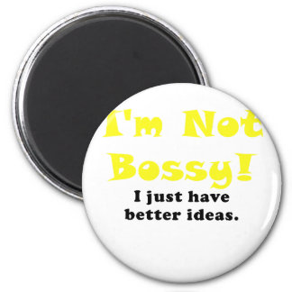 Im Not Bossy I Just have Better Ideas 6 Cm Round Magnet