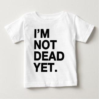 I'm Not Dead Yet Baby T-Shirt