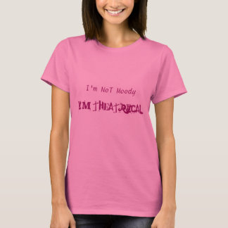 I'm NoT Moody I'm Theatrical long sleeve Tshirt