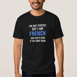 I'm not perfect but I am FRENCH and that's kind Shirt