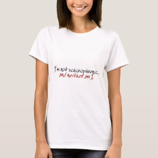 I'm not schizophrenic... and neither am I T-Shirt