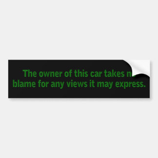 I'm not to blame for my car bumper sticker