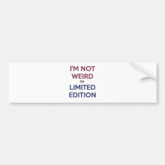 I'm Not Weird I'm Limited Edition Quote Teen Bumper Sticker