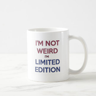 I'm Not Weird I'm Limited Edition Quote Teen Coffee Mug