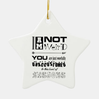I'm Not Weird Star Ornament