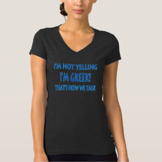 I'M NOT YELLING I'M GREEK THAT'S HOW WE TALK TEE SHIRT
