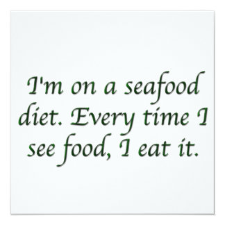 I'm on a seafood diet. 13 cm x 13 cm square invitation card