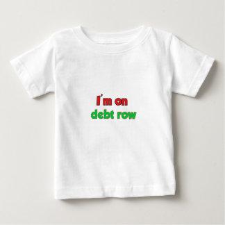 I'm on debt row baby T-Shirt