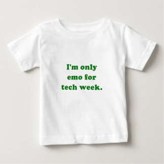 Im Only Emo for Tech Week Baby T-Shirt