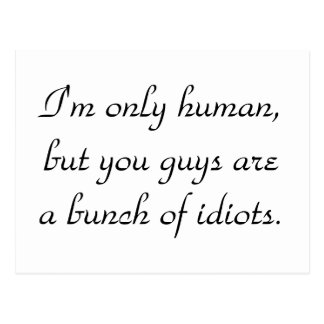 im-only-human-but-you-guys-are-a-bunch-of-idiots01 postcard
