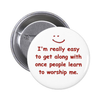 I'm really easy to get along with 6 cm round badge