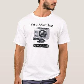 I'm Recording Everything T-Shirt