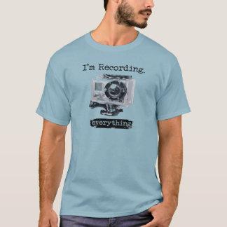 I'm Recording Everything / You Recording? T-Shirt