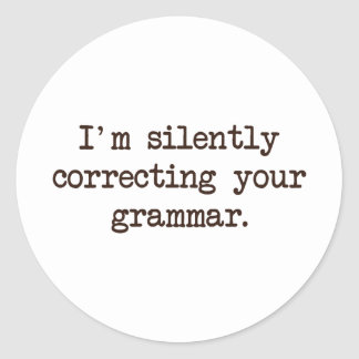 I'm Silently Correcting Your Grammar. Classic Round Sticker