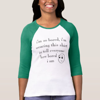"""i'm so bored"" Shirts"