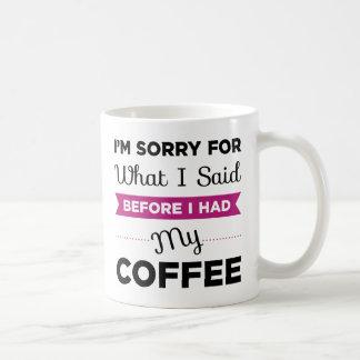 I'm Sorry For What I Said Before I Had My Coffee Basic White Mug