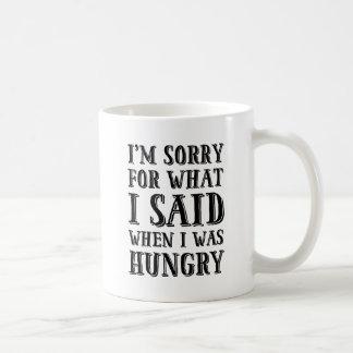 I'm Sorry For What I Said When I Was Hungry Mug