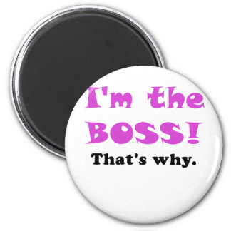 Im the Boss Thats Why 6 Cm Round Magnet