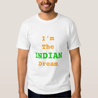 I'm The INDIAN Dream Shirts