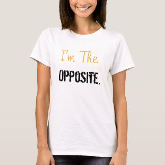 I'm The Opposite. Womens Tee