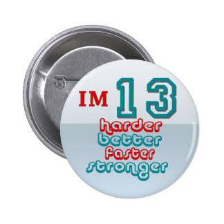 I'm Thirteen. Harder Better Faster Stronger! Birth Pinback Buttons