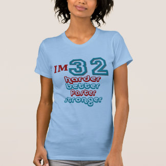 I'm Thirty Two. Harder Better Faster Stronger! Bir T-shirts