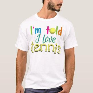 Im told I love Tennis T-Shirt