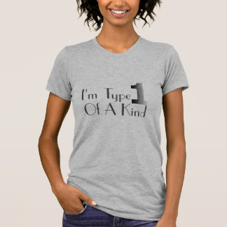 I'm Type 1 Of A Kind T Shirt