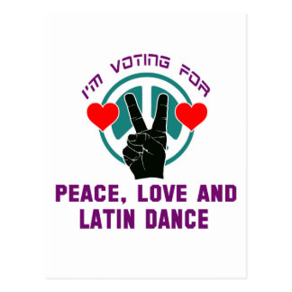 I'm voting for Peace,Love and Latin Dance Post Card