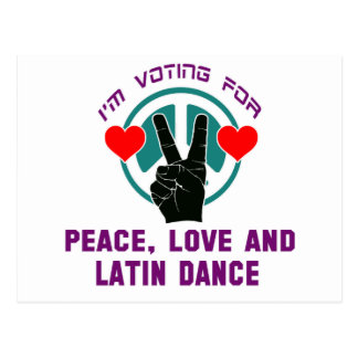 I'm voting for Peace,Love and Latin Dance Postcard
