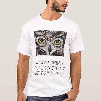 I'M WATCHING YOU, DON'T TEXT AND DRIVE !!!!!!!! T-Shirt