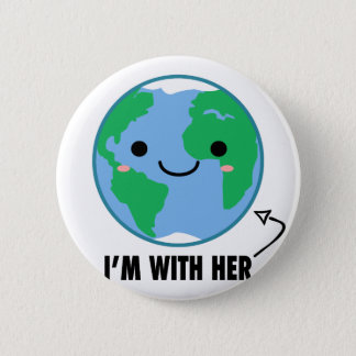 I'm With Her - Planet Earth Day 6 Cm Round Badge