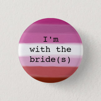 I'm with the Bride(s) Button-Lesbian Pride Flag 3 Cm Round Badge