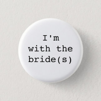 I'm with the Bride(s) Button-Simple Designs 3 Cm Round Badge