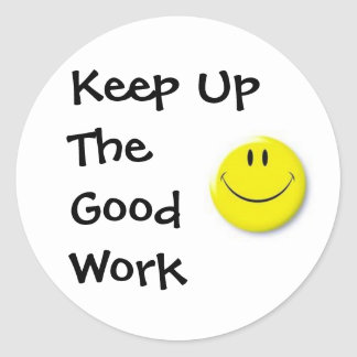 images, Keep Up The Good Work Round Sticker