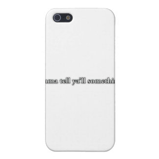 """I'mma Tell Ya'll Something..."" iPhone 5 Case"