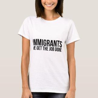 Immigrants We Get The Job Done Resist Anti Trump T-Shirt