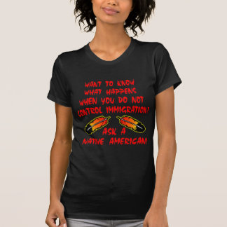 Immigration Control Ask A Native American Indian T-Shirt