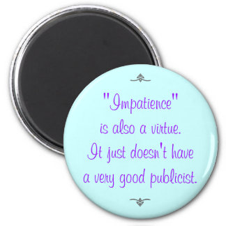 Impatience is also a virtue... magnet