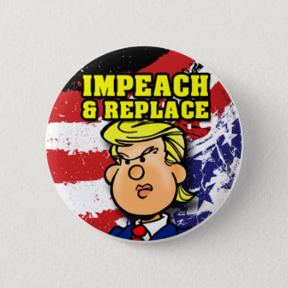 Impeach and Replace 6 Cm Round Badge
