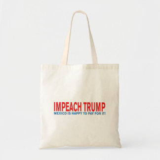 Impeach Trump Mexico is happy to pay for it! Tote Bag