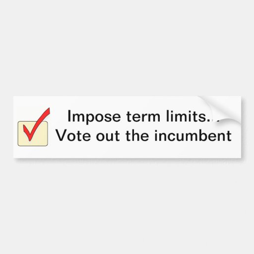 Impose term limits... Vote out the incumbent Bumper Sticker