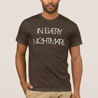 IN EVERY NIGHTMARE T-Shirt